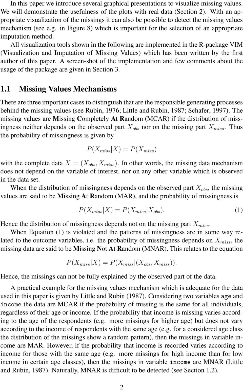 All visualization tools shown in the following are implemented in the R-package VIM (Visualization and Imputation of Missing Values) which has been written by the first author of this paper.
