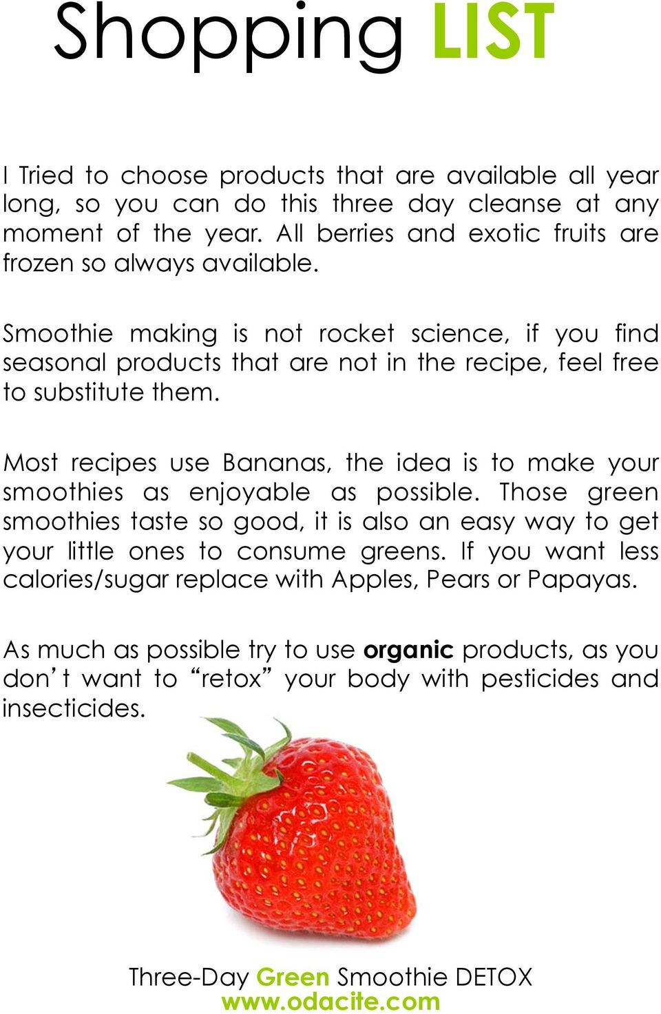 Smoothie making is not rocket science, if you find seasonal products that are not in the recipe, feel free to substitute them.