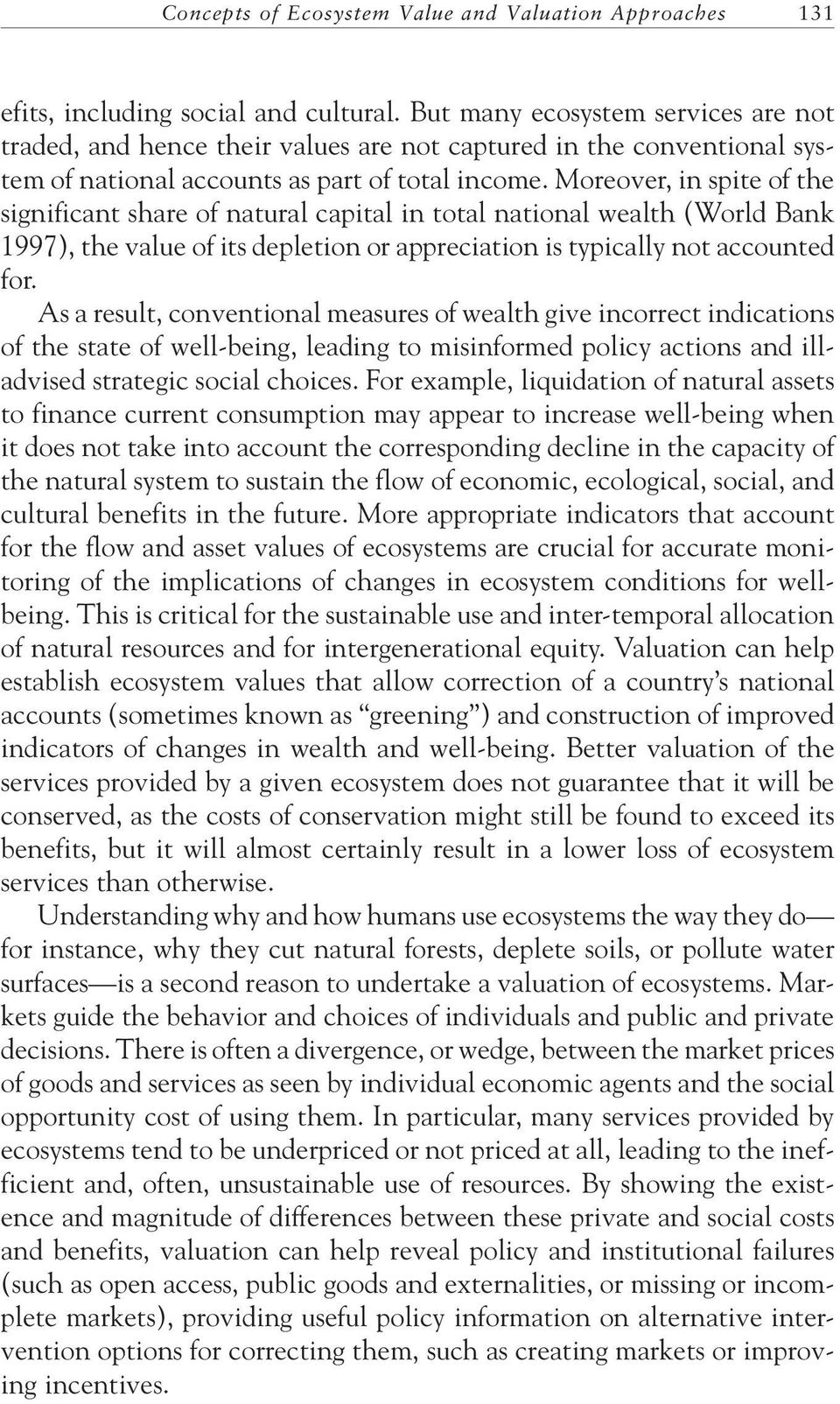 Moreover, in spite of the significant share of natural capital in total national wealth (World Bank 1997), the value of its depletion or appreciation is typically not accounted for.