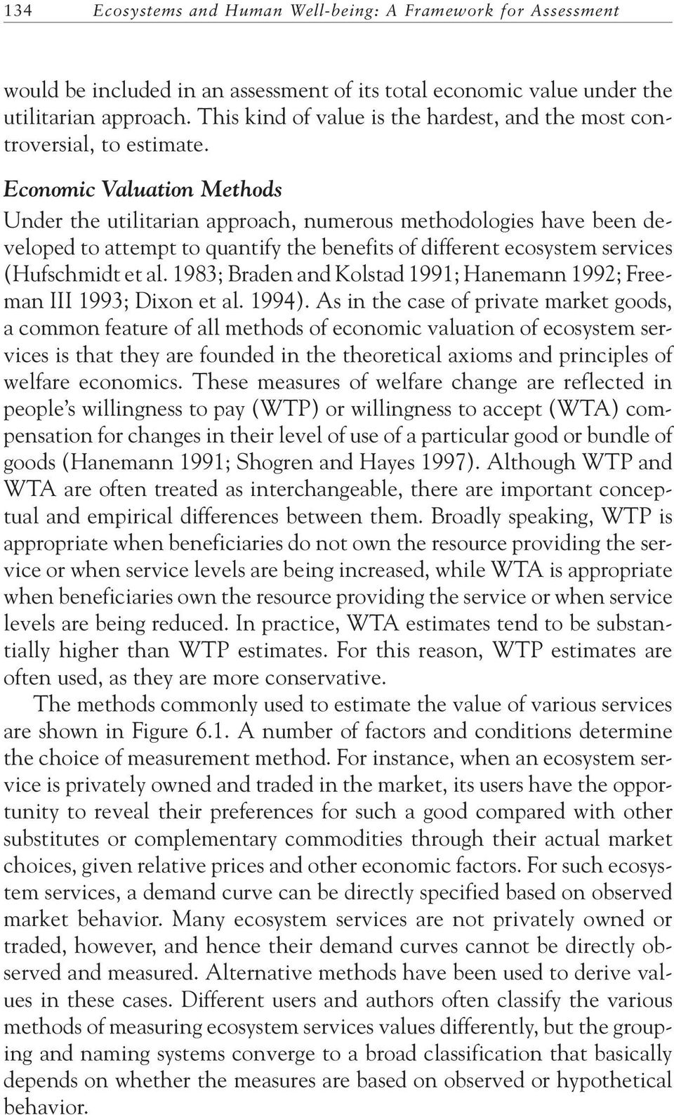 Economic Valuation Methods Under the utilitarian approach, numerous methodologies have been developed to attempt to quantify the benefits of different ecosystem services (Hufschmidt et al.