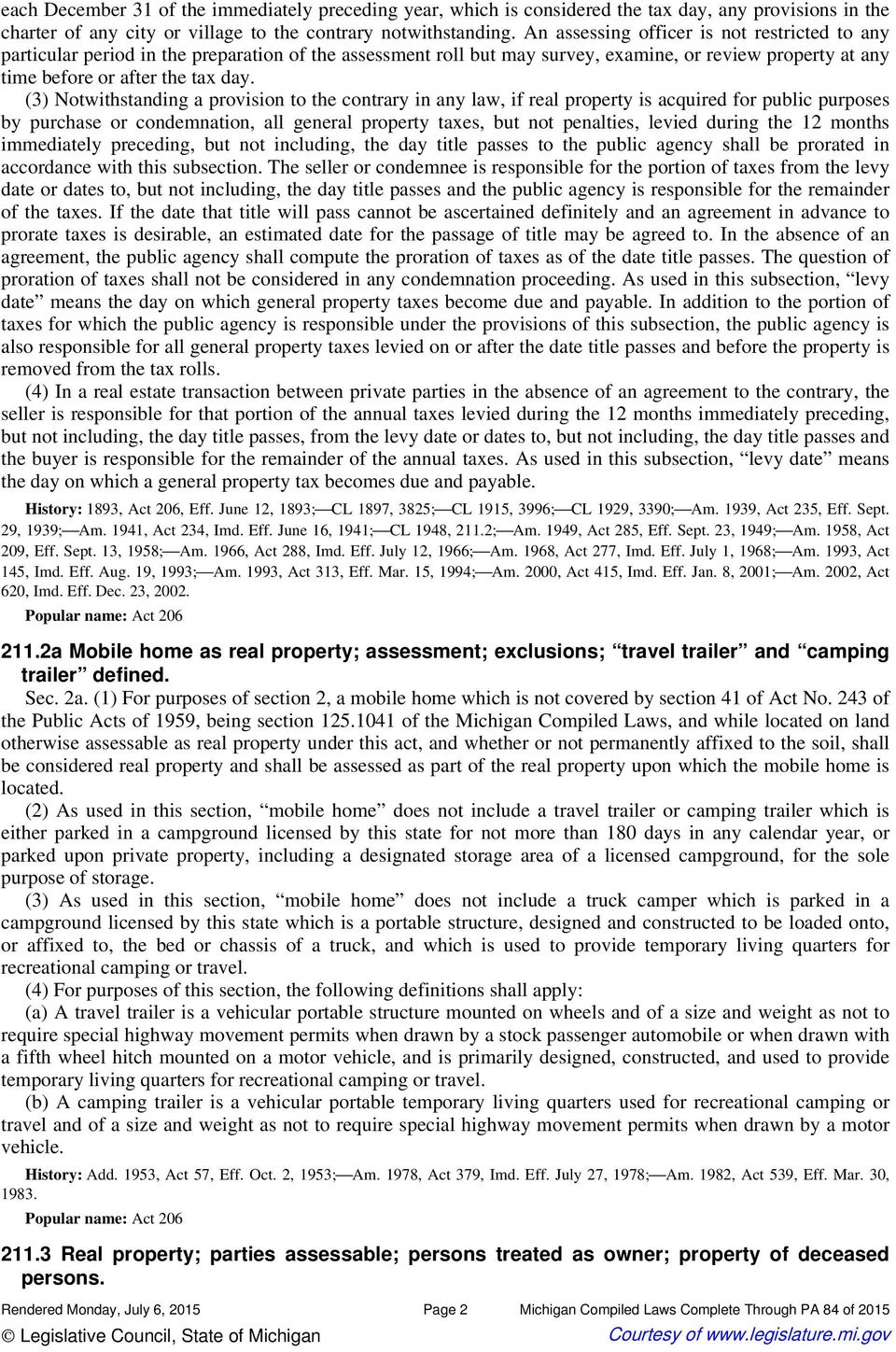 (3) Notwithstanding a provision to the contrary in any law, if real property is acquired for public purposes by purchase or condemnation, all general property taxes, but not penalties, levied during