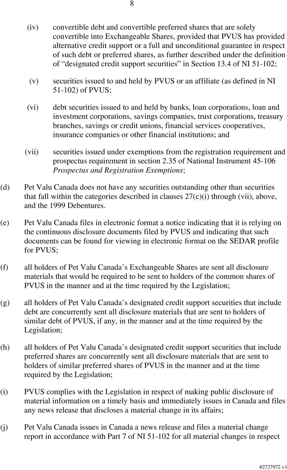 4 of NI 51-102; securities issued to and held by PVUS or an affiliate (as defined in NI 51-102) of PVUS; debt securities issued to and held by banks, loan corporations, loan and investment