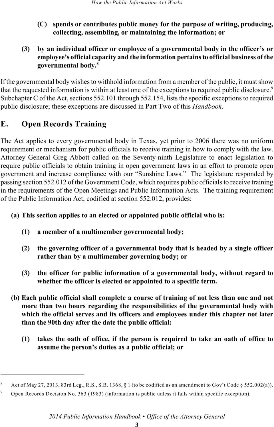 8 If the governmental body wishes to withhold information from a member of the public, it must show that the requested information is within at least one of the exceptions to required public