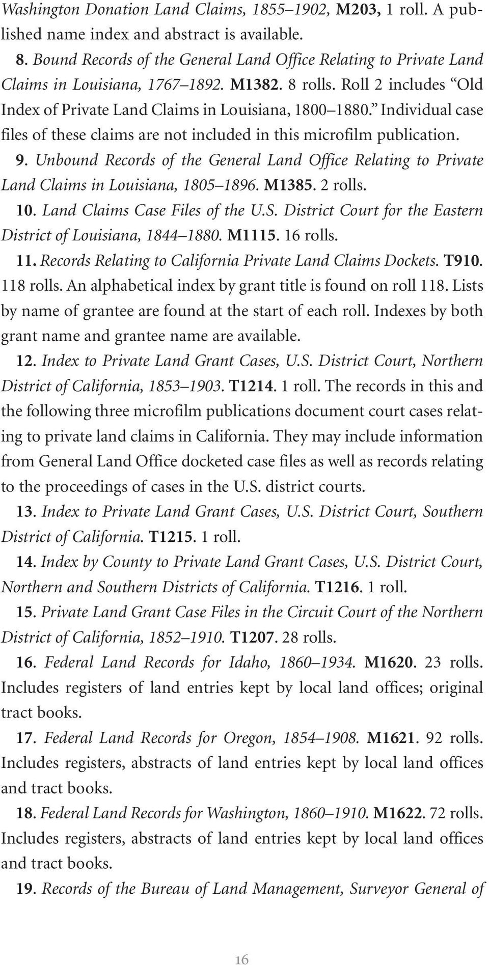 Individual case files of these claims are not included in this microfilm publication. 9. Unbound Records of the General Land Office Relating to Private Land Claims in Louisiana, 1805 1896. M1385.