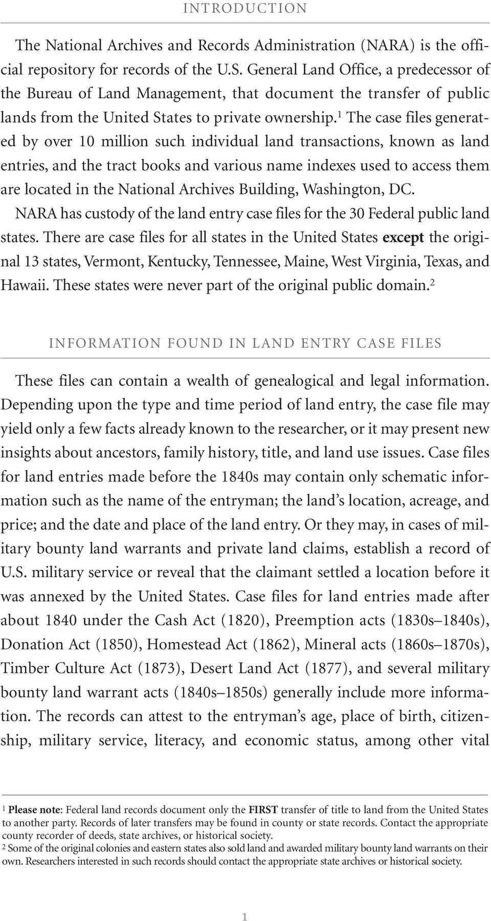1 The case files generated by over 10 million such individual land transactions, known as land entries, and the tract books and various name indexes used to access them are located in the National