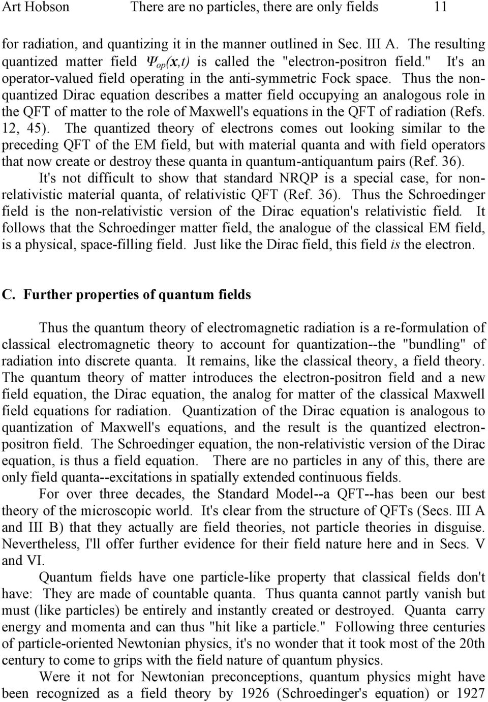 Thus the nonquantized Dirac equation describes a matter field occupying an analogous role in the QFT of matter to the role of Maxwell's equations in the QFT of radiation (Refs. 12, 45).