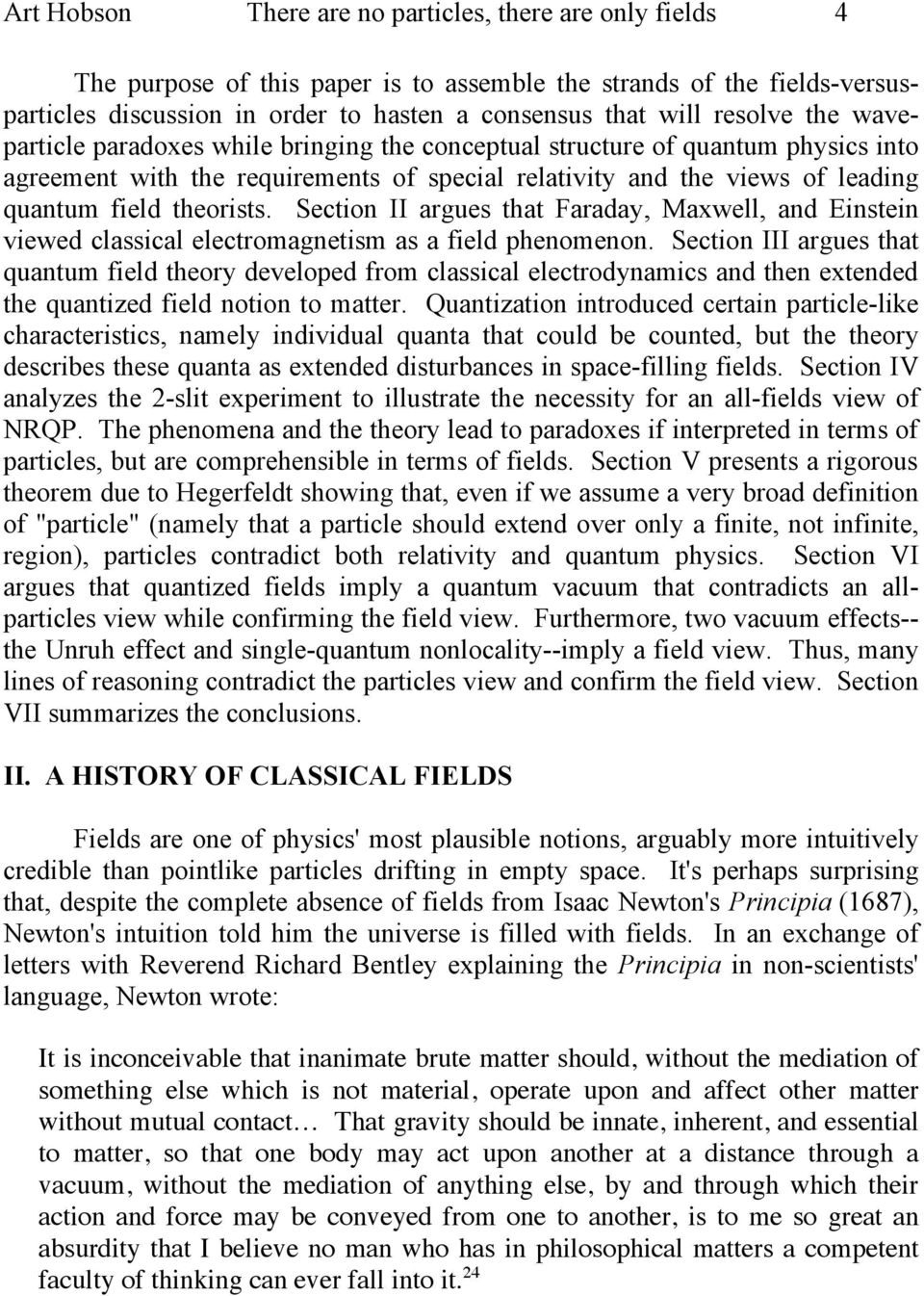 theorists. Section II argues that Faraday, Maxwell, and Einstein viewed classical electromagnetism as a field phenomenon.