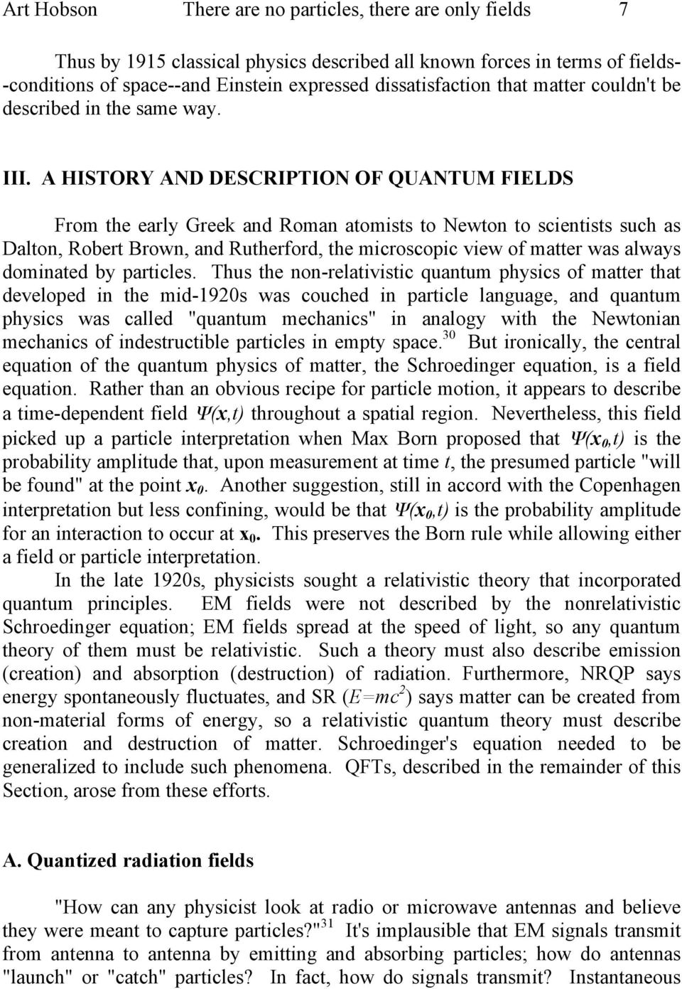 A HISTORY AND DESCRIPTION OF QUANTUM FIELDS From the early Greek and Roman atomists to Newton to scientists such as Dalton, Robert Brown, and Rutherford, the microscopic view of matter was always