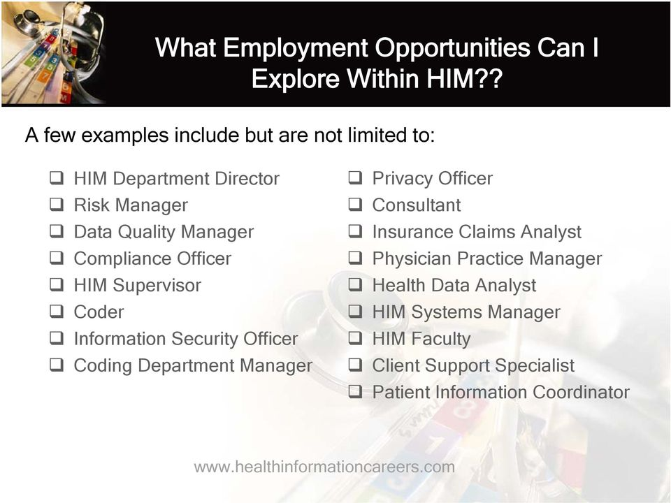 Quality Manager Insurance Claims Analyst Compliance Officer Physician Practice Manager HIM Supervisor Health Data