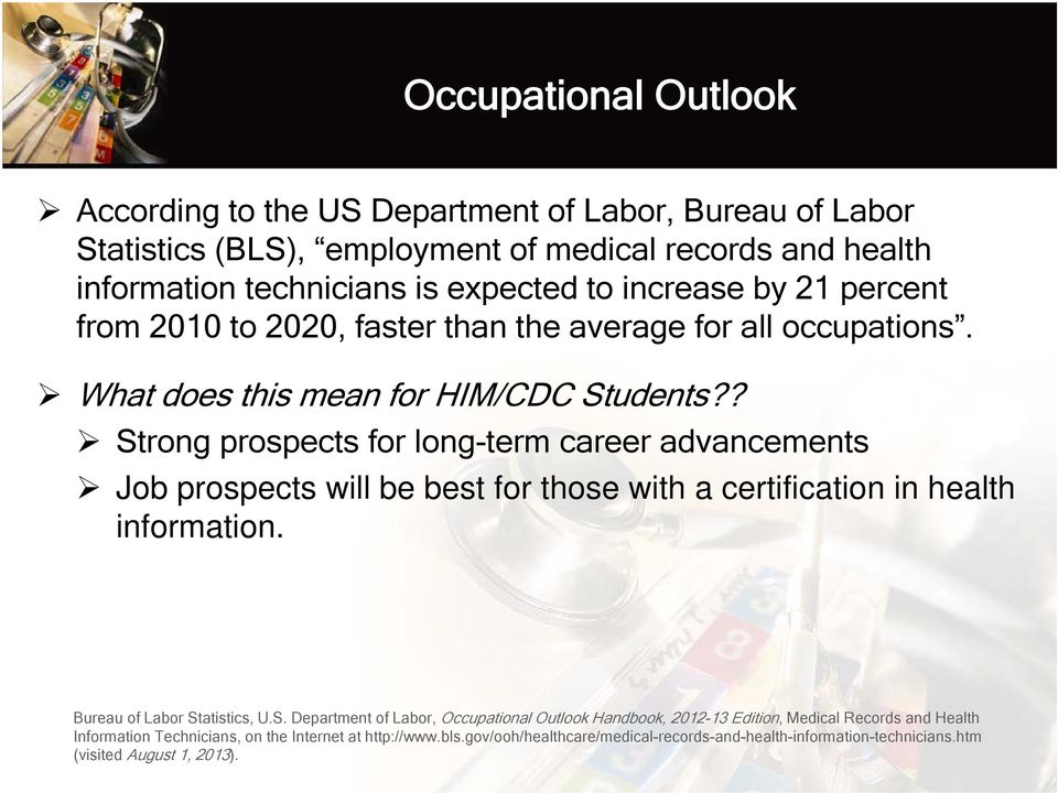 ? Strong prospects for long-term career advancements Job prospects will be best for those with a certification in health information. Bureau of Labor Statistics, U.S. Department of Labor, Occupational Outlook Handbook, 2012-13 Edition, Medical Records and Health Information Technicians, on the Internet at http://www.
