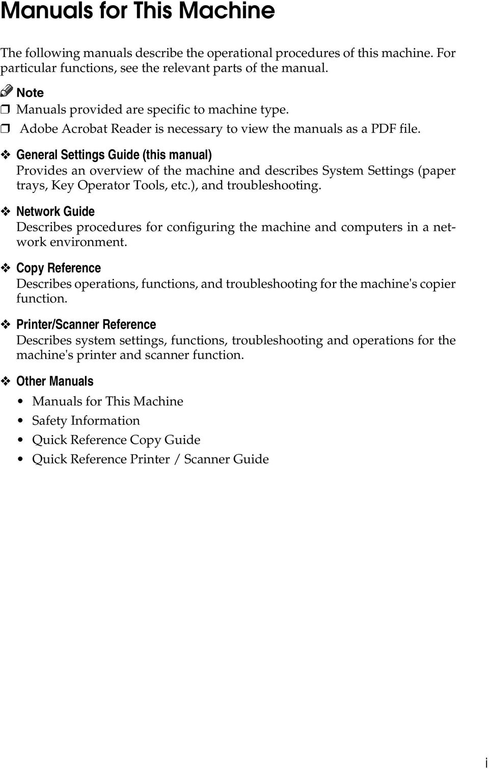 General Settings Guide (this manual) Provides an overview of the machine and describes System Settings (paper trays, Key Operator Tools, etc.), and troubleshooting.