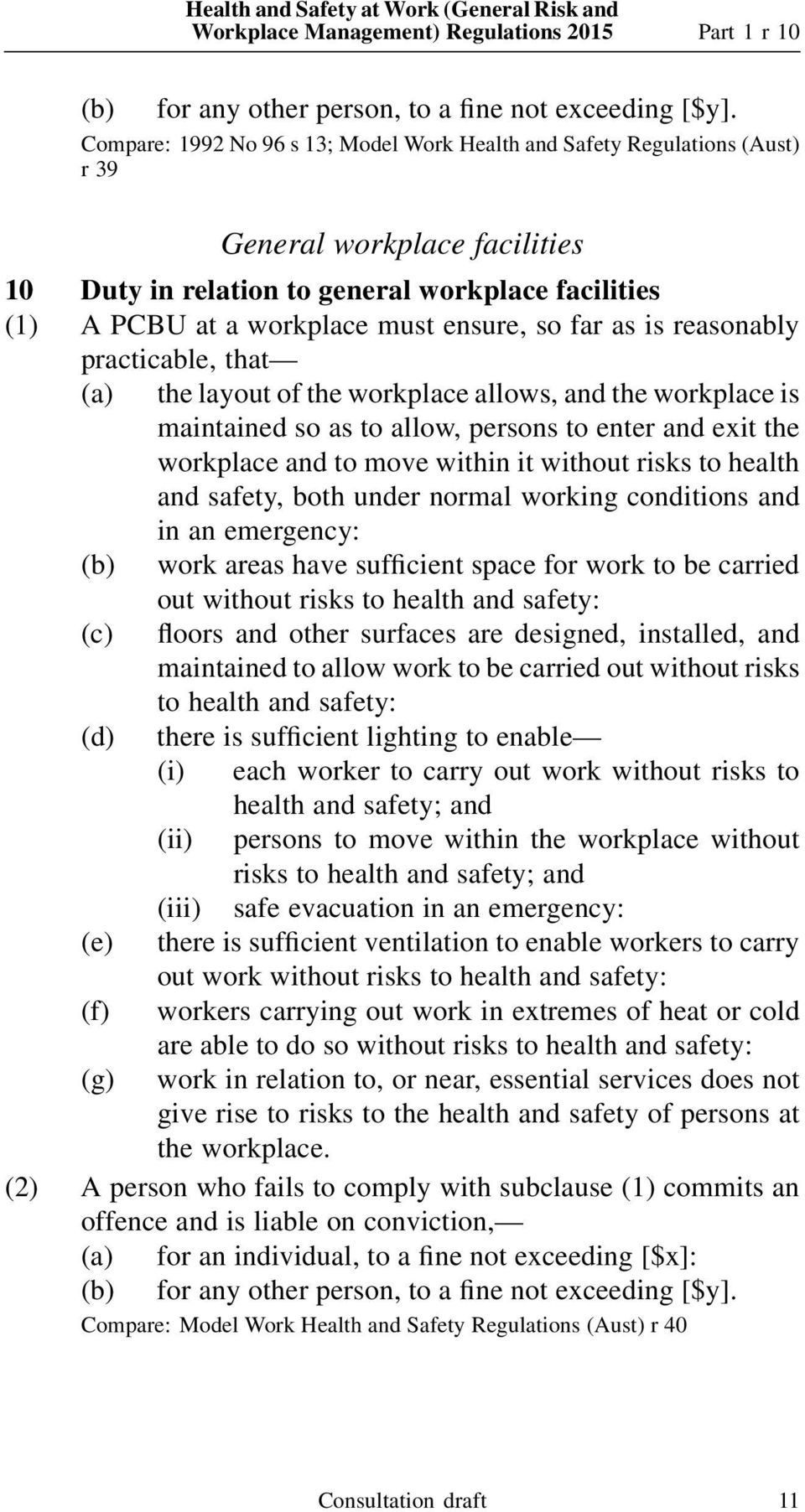 so far as is reasonably practicable, that (a) the layout of the workplace allows, and the workplace is maintained so as to allow, persons to enter and exit the workplace and to move within it without