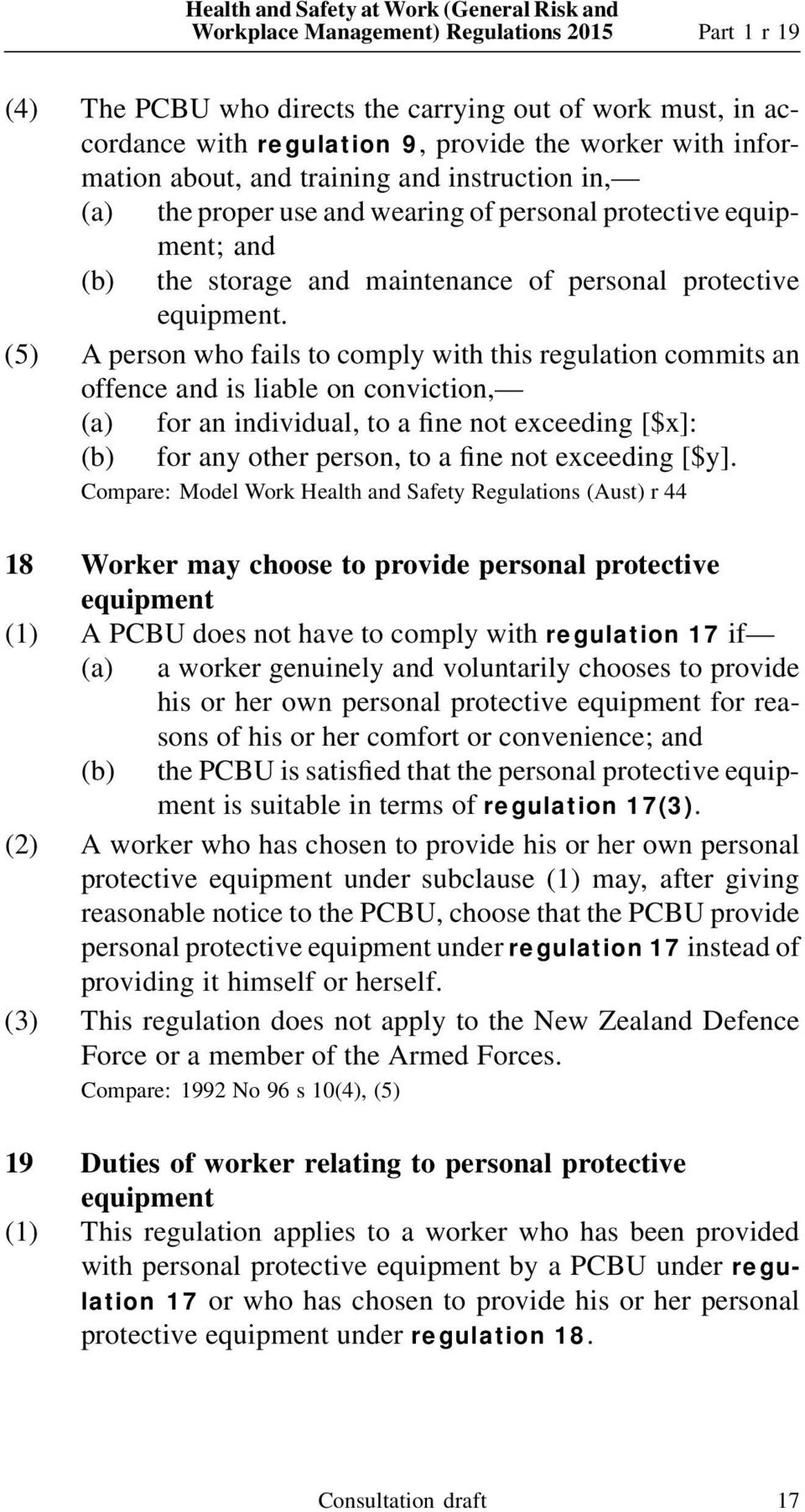 (5) A person who fails to comply with this regulation commits an Compare: Model Work Health and Safety Regulations (Aust) r 44 18 Worker may choose to provide personal protective equipment (1) A PCBU