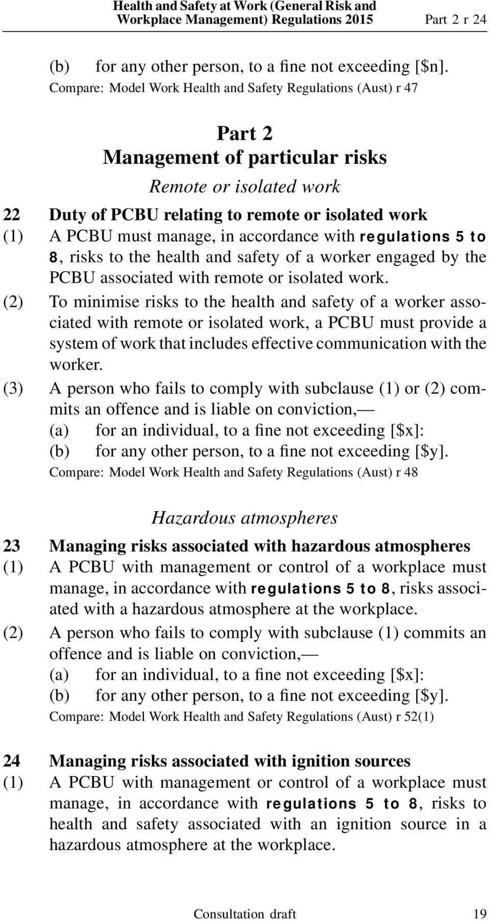 in accordance with regulations 5 to 8, risks to the health and safety of a worker engaged by the PCBU associated with remote or isolated work.