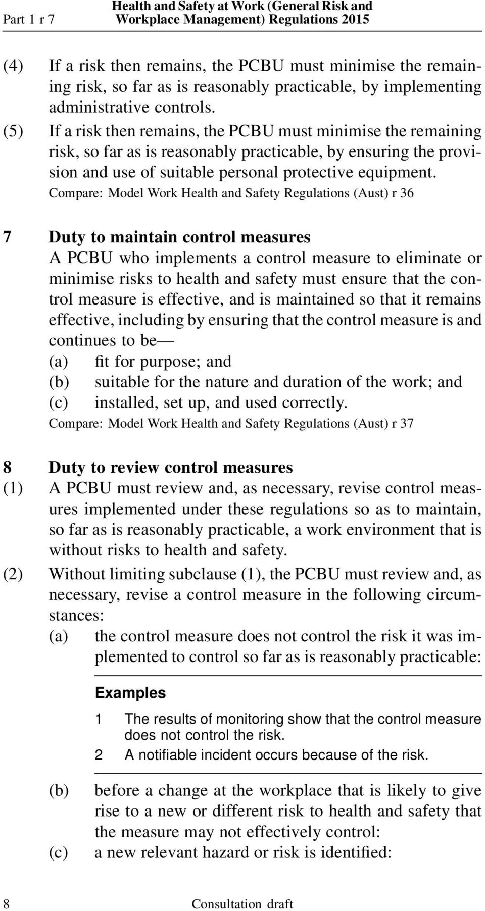 Compare: Model Work Health and Safety Regulations (Aust) r 36 7 Duty to maintain control measures A PCBU who implements a control measure to eliminate or minimise risks to health and safety must