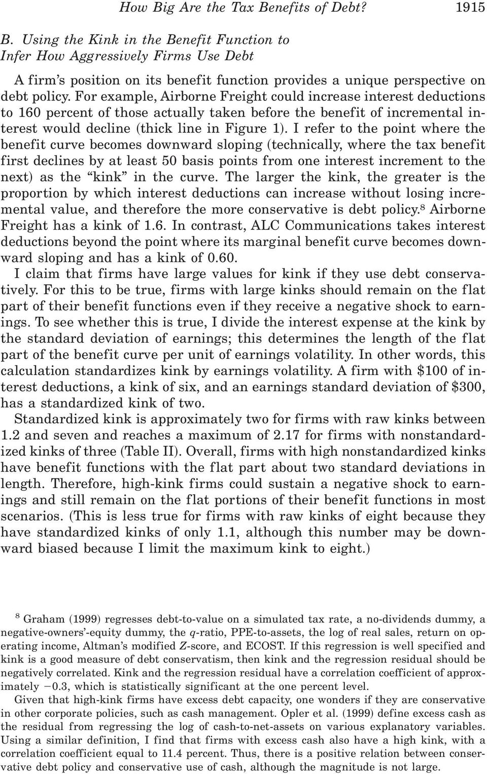 For example, Airborne Freight could increase interest deductions to 160 percent of those actually taken before the benefit of incremental interest would decline ~thick line in Figure 1!