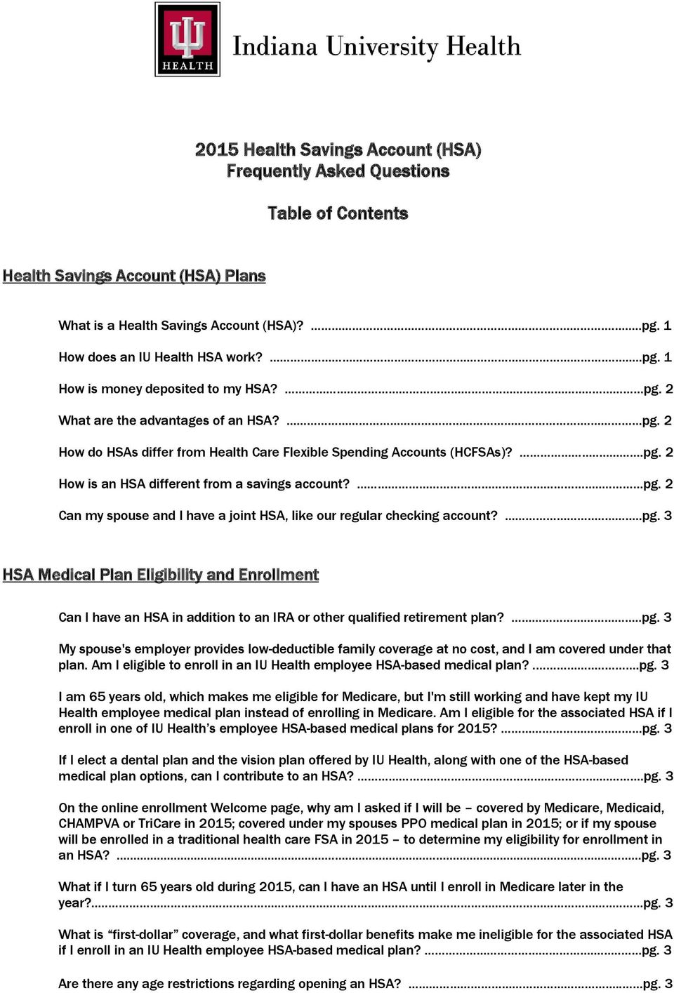 ....pg. 3 HSA Medical Plan Eligibility and Enrollment Can I have an HSA in addition to an IRA or other qualified retirement plan?..pg. 3 My spouse's employer provides low-deductible family coverage at no cost, and I am covered under that plan.