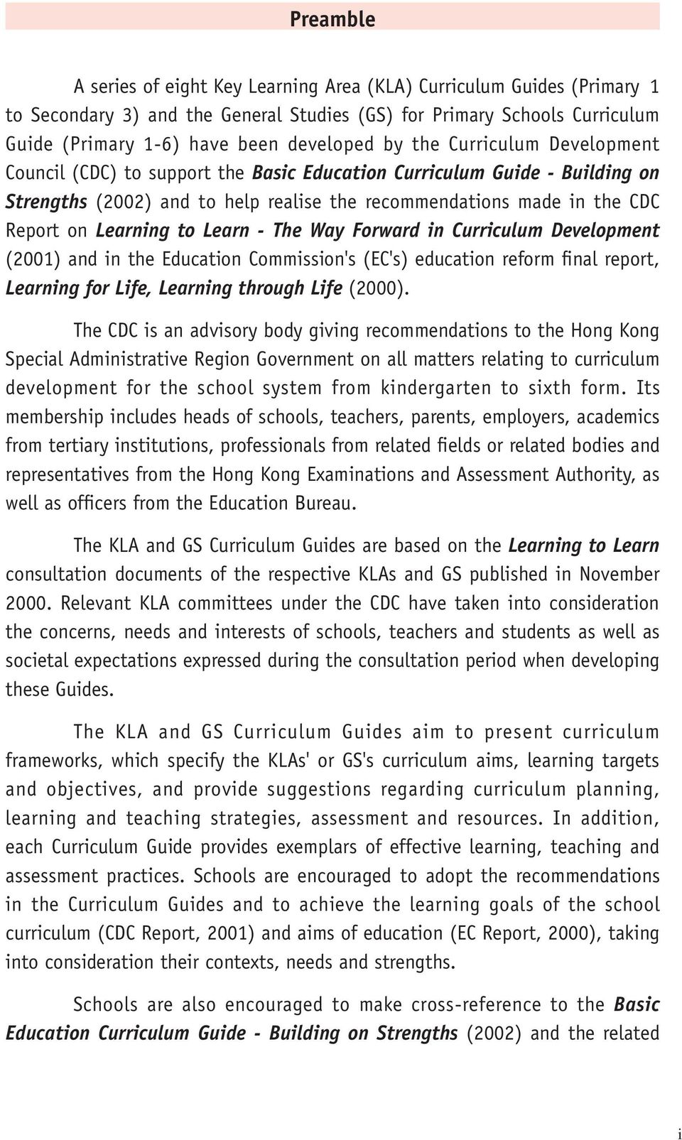 Learn - The Way Forward in Curriculum Development (2001) and in the Education Commission's (EC's) education reform final report, Learning for Life, Learning through Life (2000).