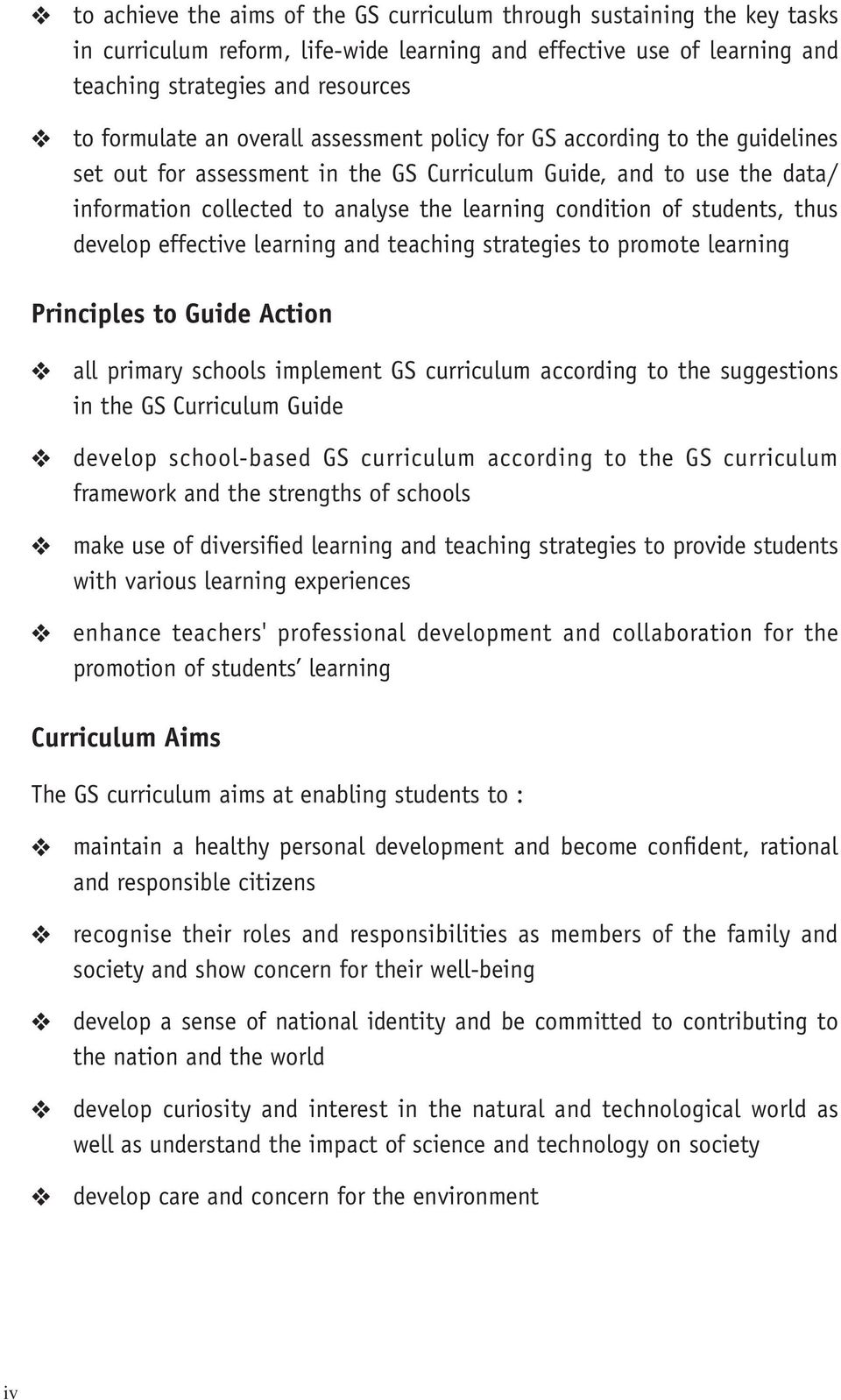 students, thus develop effective learning and teaching strategies to promote learning Principles to Guide Action all primary schools implement GS curriculum according to the suggestions in the GS