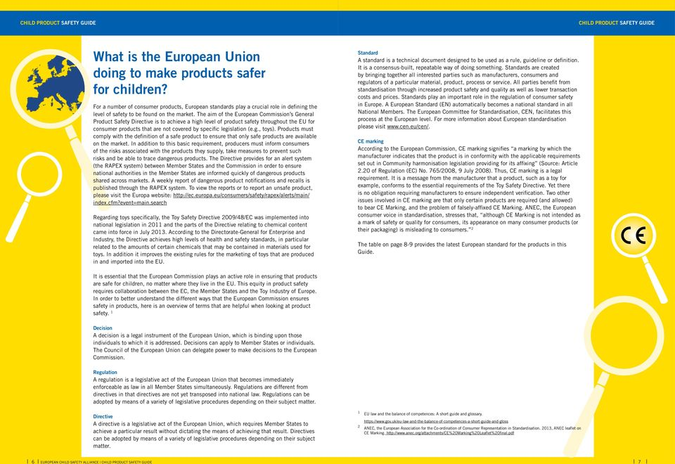 The aim of the European Commission s General Product Safety Directive is to achieve a high level of product safety throughout the EU for consumer products that are not covered by specific legislation