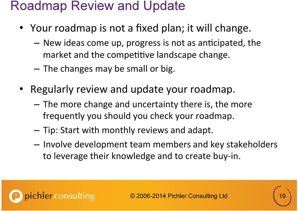 The more change and uncertainty there is, the more frequently you should you check your roadmap.