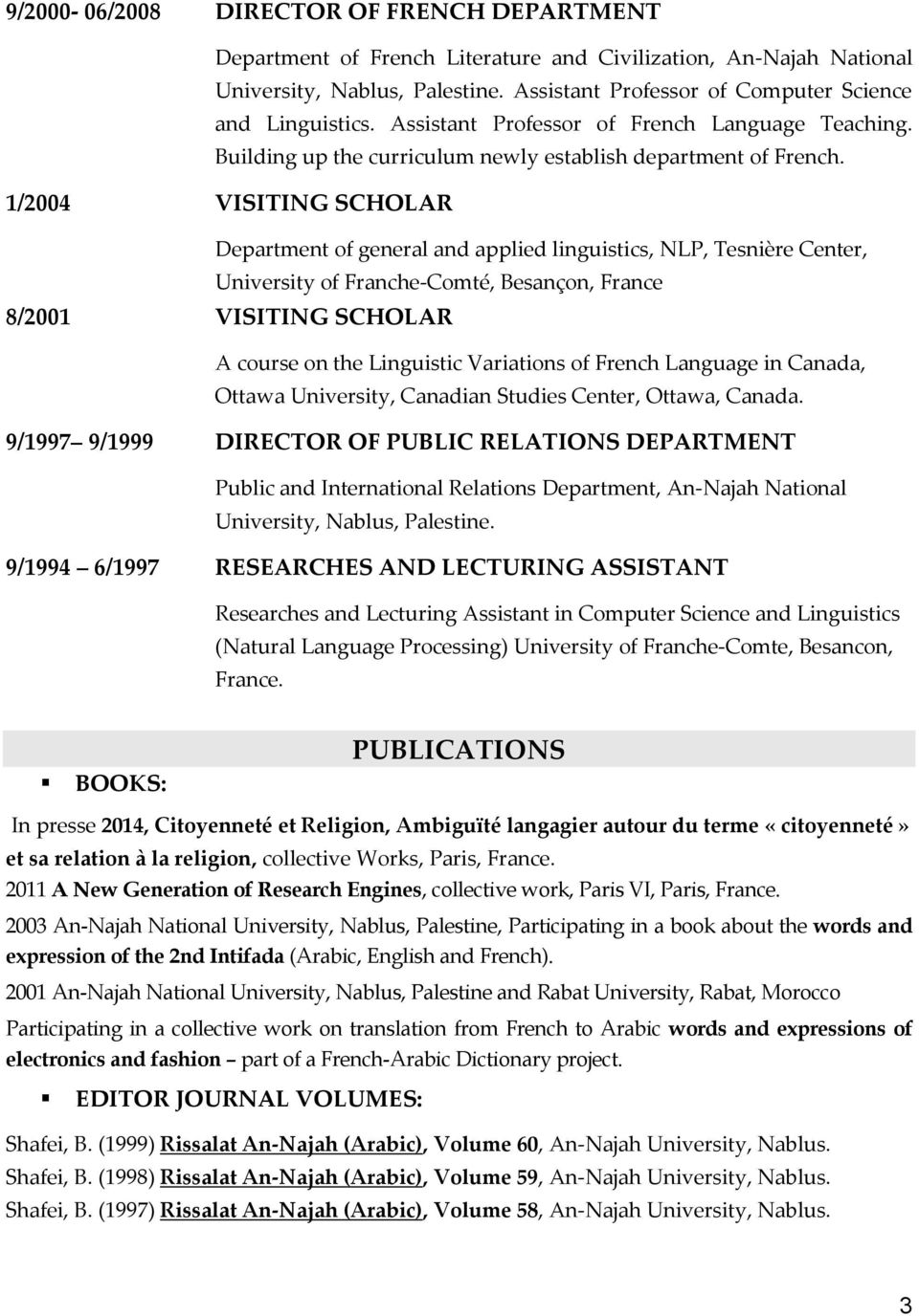 1/2004 VISITING SCHOLAR Department of general and applied linguistics, NLP, Tesnière Center, University of Franche-Comté, Besançon, France 8/2001 VISITING SCHOLAR A course on the Linguistic