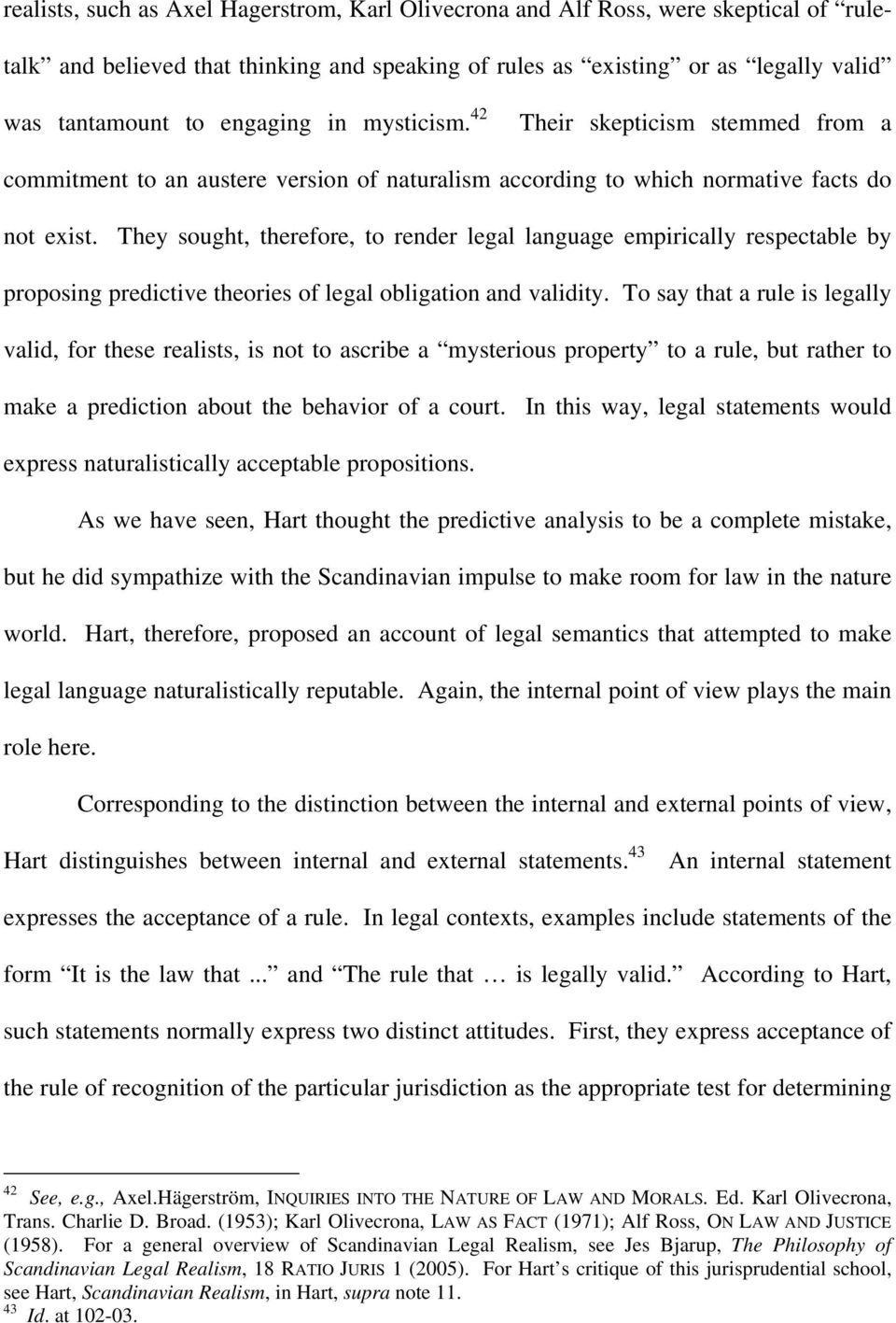 They sought, therefore, to render legal language empirically respectable by proposing predictive theories of legal obligation and validity.
