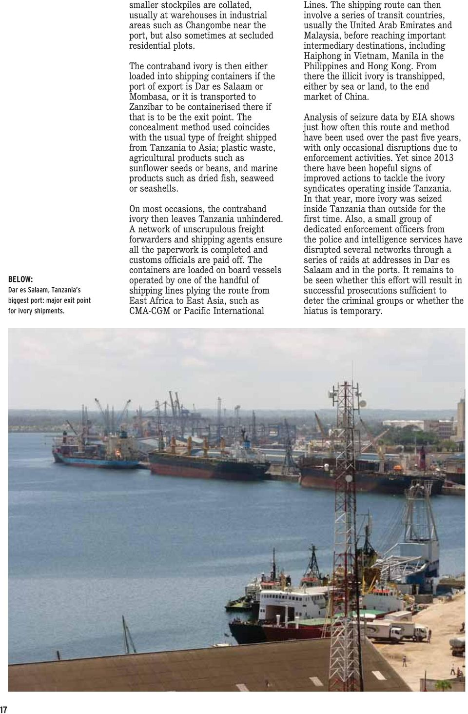 The contraband ivory is then either loaded into shipping containers if the port of export is Dar es Salaam or Mombasa, or it is transported to Zanzibar to be containerised there if that is to be the