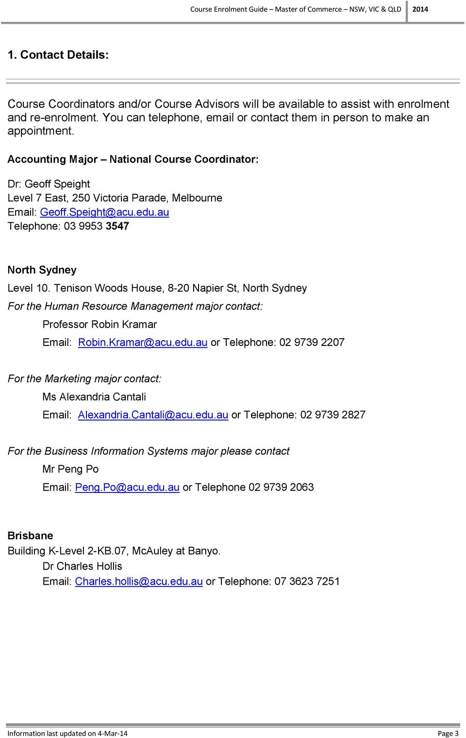 Tenison Woods House, 8-20 Napier St, North Sydney For the Human Resource major contact: Professor Robin Kramar Email: Robin.Kramar@acu.edu.