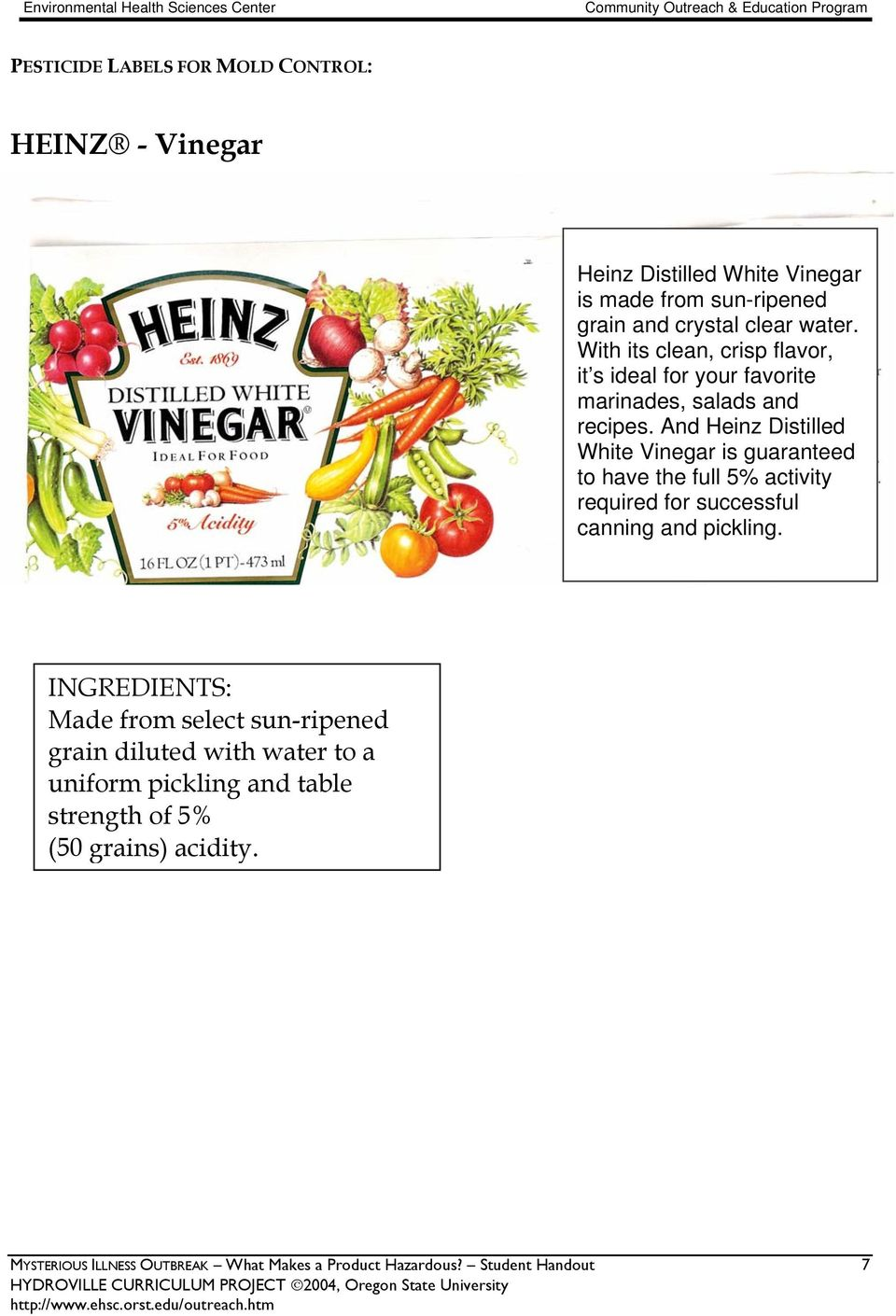 And Heinz Distilled White Vinegar is guaranteed to have the full 5% activity required for successful canning and pickling.