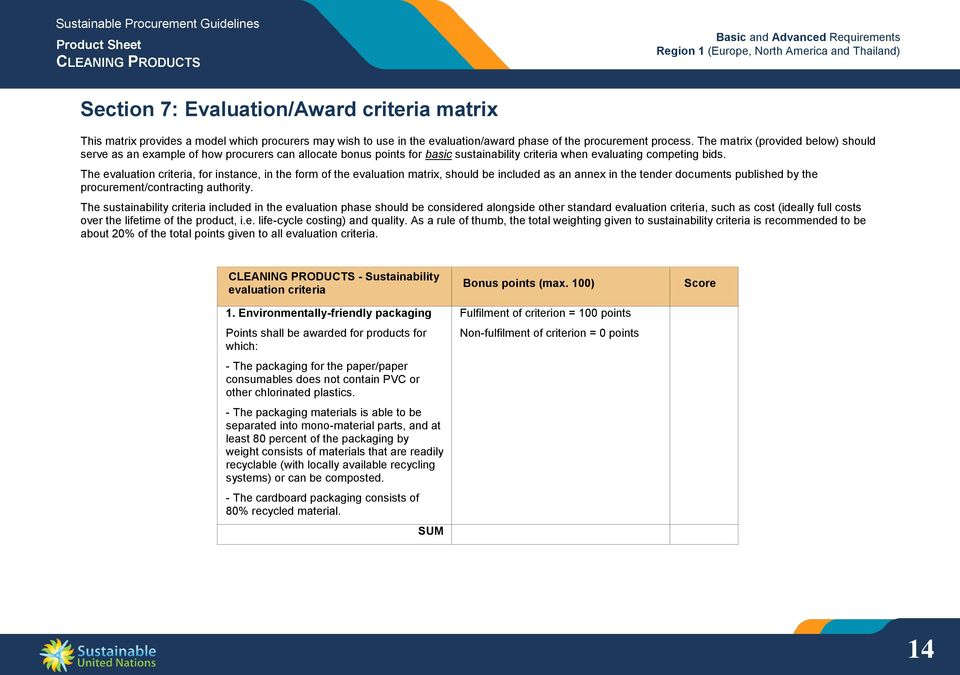 The evaluation criteria, for instance, in the form of the evaluation matrix, should be included as an annex in the tender documents published by the procurement/contracting authority.