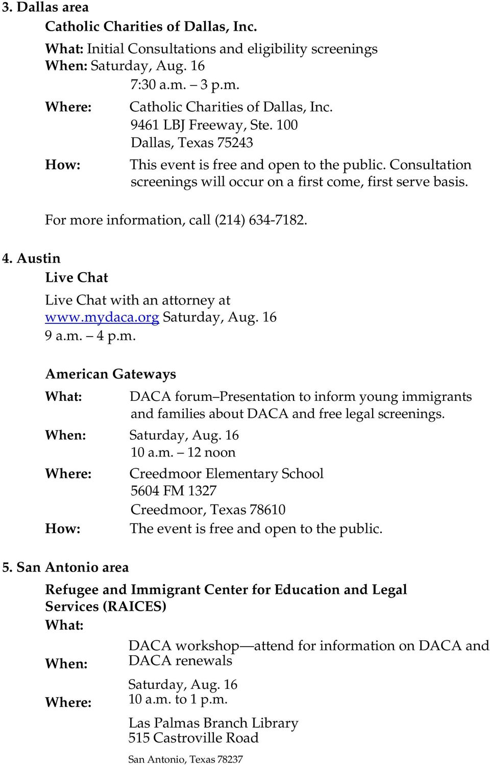 Austin Live Chat Live Chat with an attorney at www.mydaca.org 9 a.m. 4 p.m. American Gateways DACA forum Presentation to inform young immigrants and families about DACA and free legal screenings.