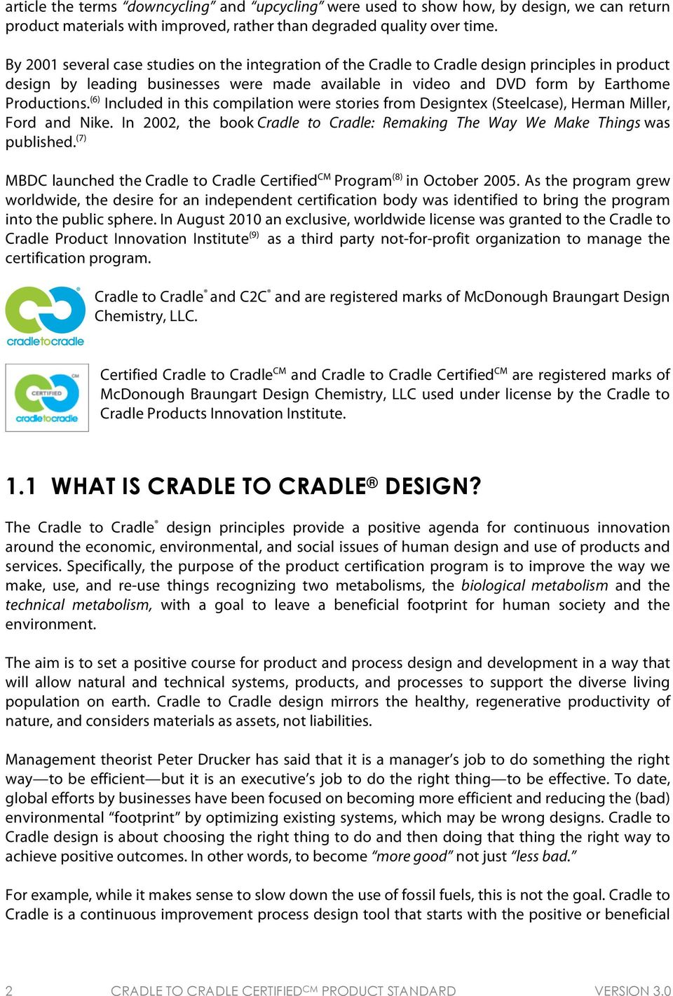 (6) Included in this compilation were stories from Designtex (Steelcase), Herman Miller, Ford and Nike. In 2002, the book Cradle to Cradle: Remaking The Way We Make Things was published.