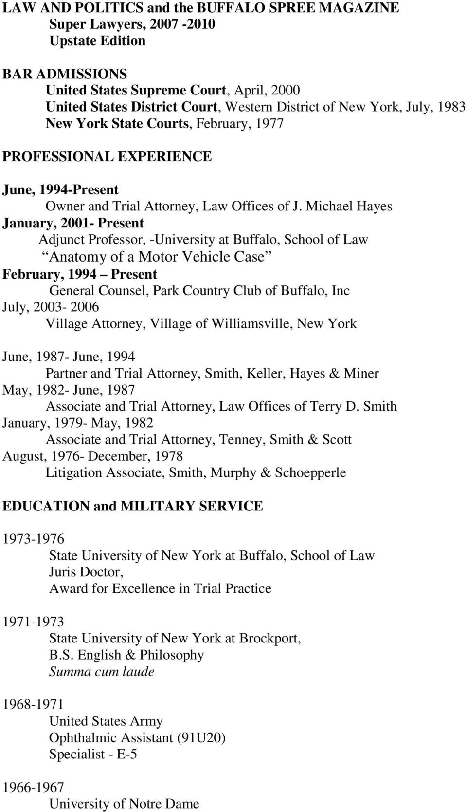 Michael Hayes January, 2001- Present Adjunct Professor, -University at Buffalo, School of Law Anatomy of a Motor Vehicle Case February, 1994 Present General Counsel, Park Country Club of Buffalo, Inc