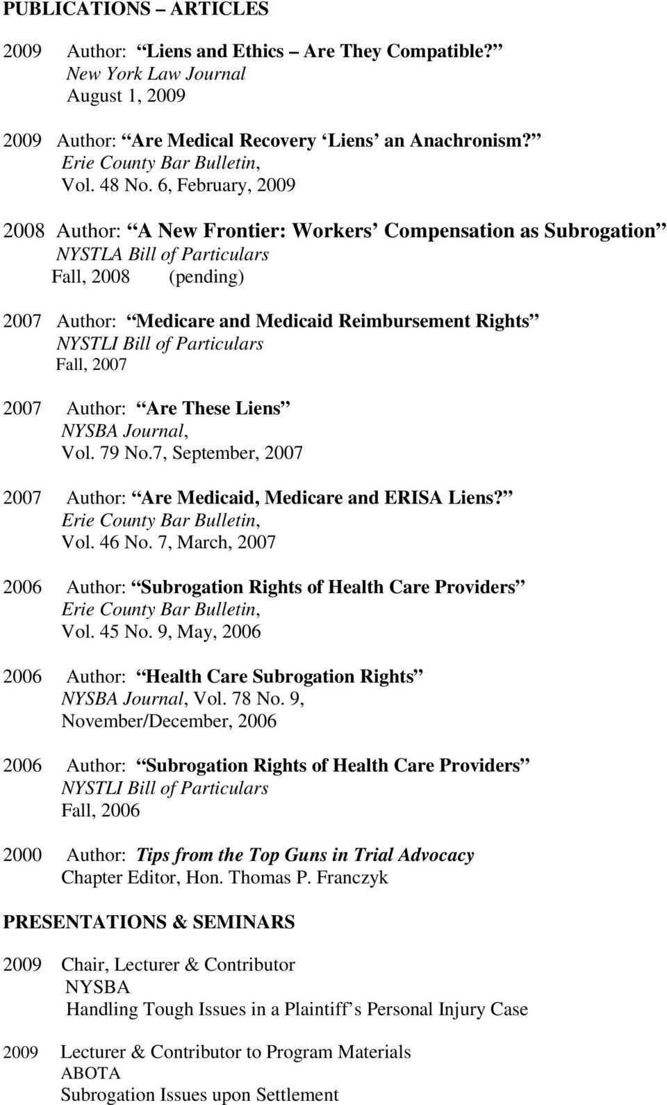 6, February, 2009 2008 Author: A New Frontier: Workers Compensation as Subrogation NYSTLA Bill of Particulars Fall, 2008 (pending) 2007 Author: Medicare and Medicaid Reimbursement Rights NYSTLI Bill