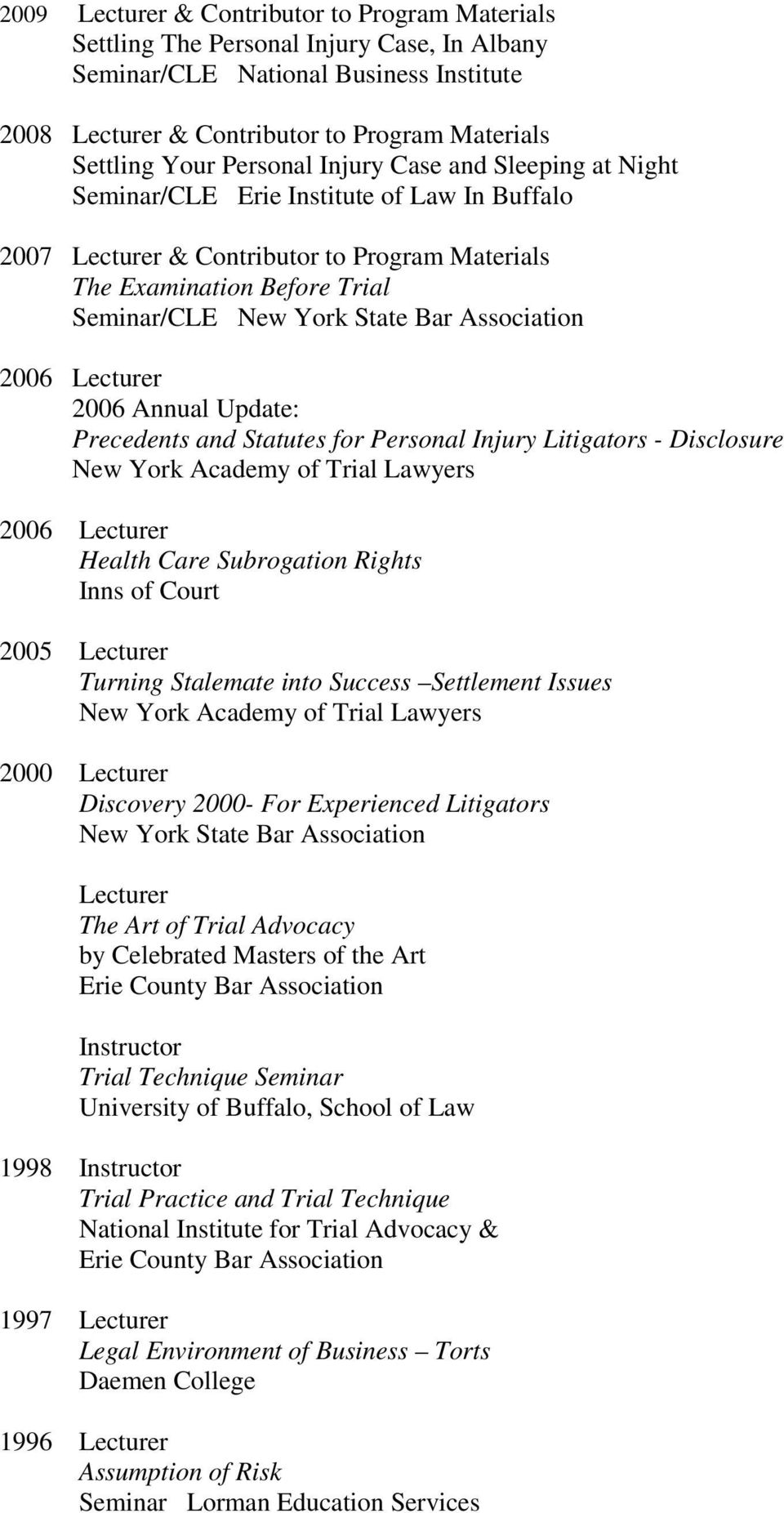 Association 2006 Lecturer 2006 Annual Update: Precedents and Statutes for Personal Injury Litigators - Disclosure New York Academy of Trial Lawyers 2006 Lecturer Health Care Subrogation Rights Inns