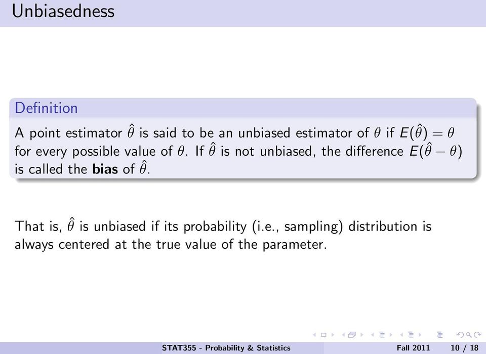 If ˆθ is not unbiased, the difference E(ˆθ θ) is called the bias of ˆθ.