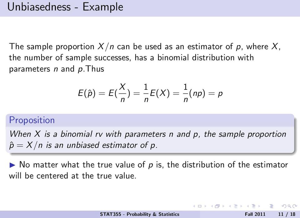 thus E(ˆp) = E( X n ) = 1 n E(X ) = 1 n (np) = p Proposition When X is a binomial rv with parameters n and p, the sample
