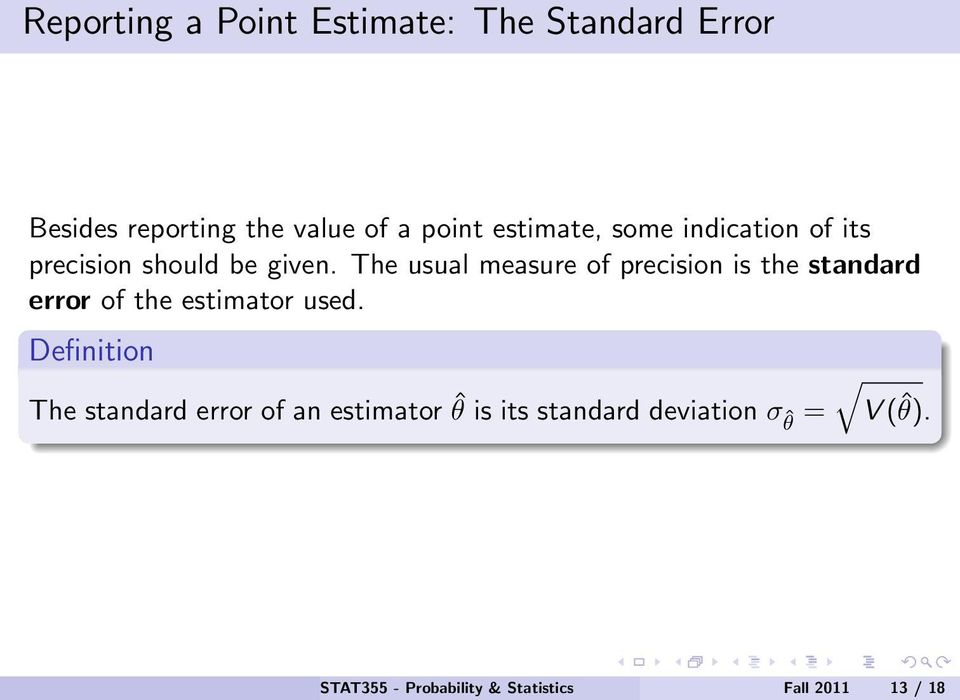 The usual measure of precision is the standard error of the estimator used.