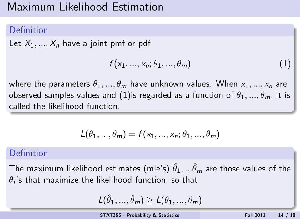 .., θ m, it is called the likelihood function. Definition L(θ 1,..., θ m ) = f (x 1,..., x n ; θ 1,.