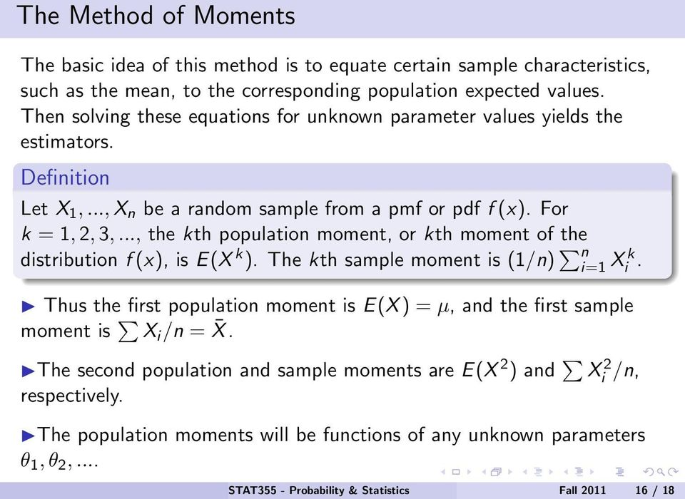 .., the kth population moment, or kth moment of the distribution f (x), is E(X k ). The kth sample moment is (1/n) n i=1 X k i.