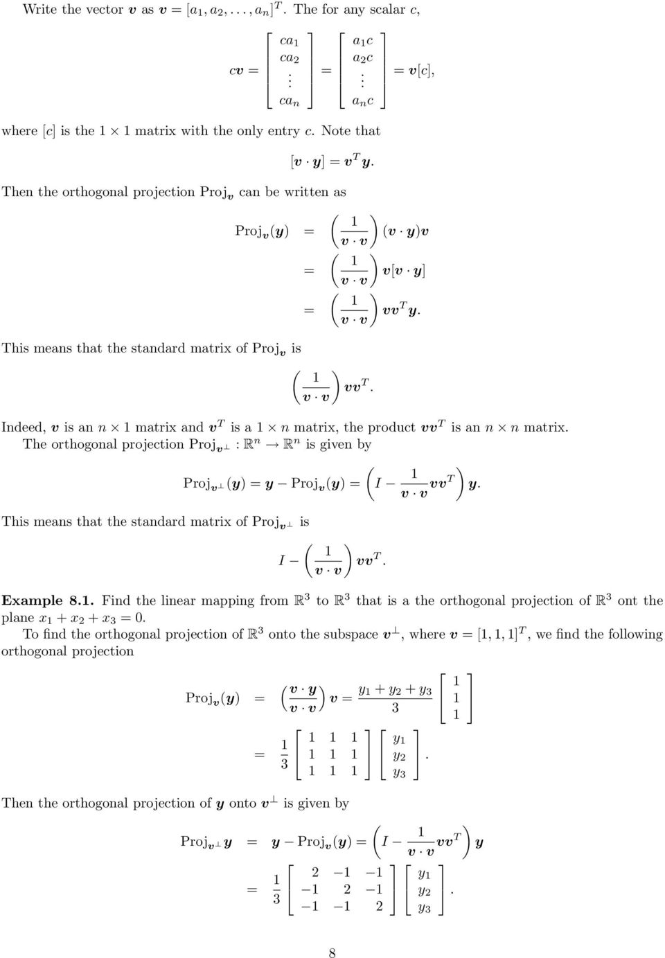 is an n n matrix The orthogonal projection Proj v : R n R n is given by ( Proj v (y) y Proj v (y) I ) v v vvt y This means that the standard matrix of Proj v is ( ) I vv T v v Example 8 Find the
