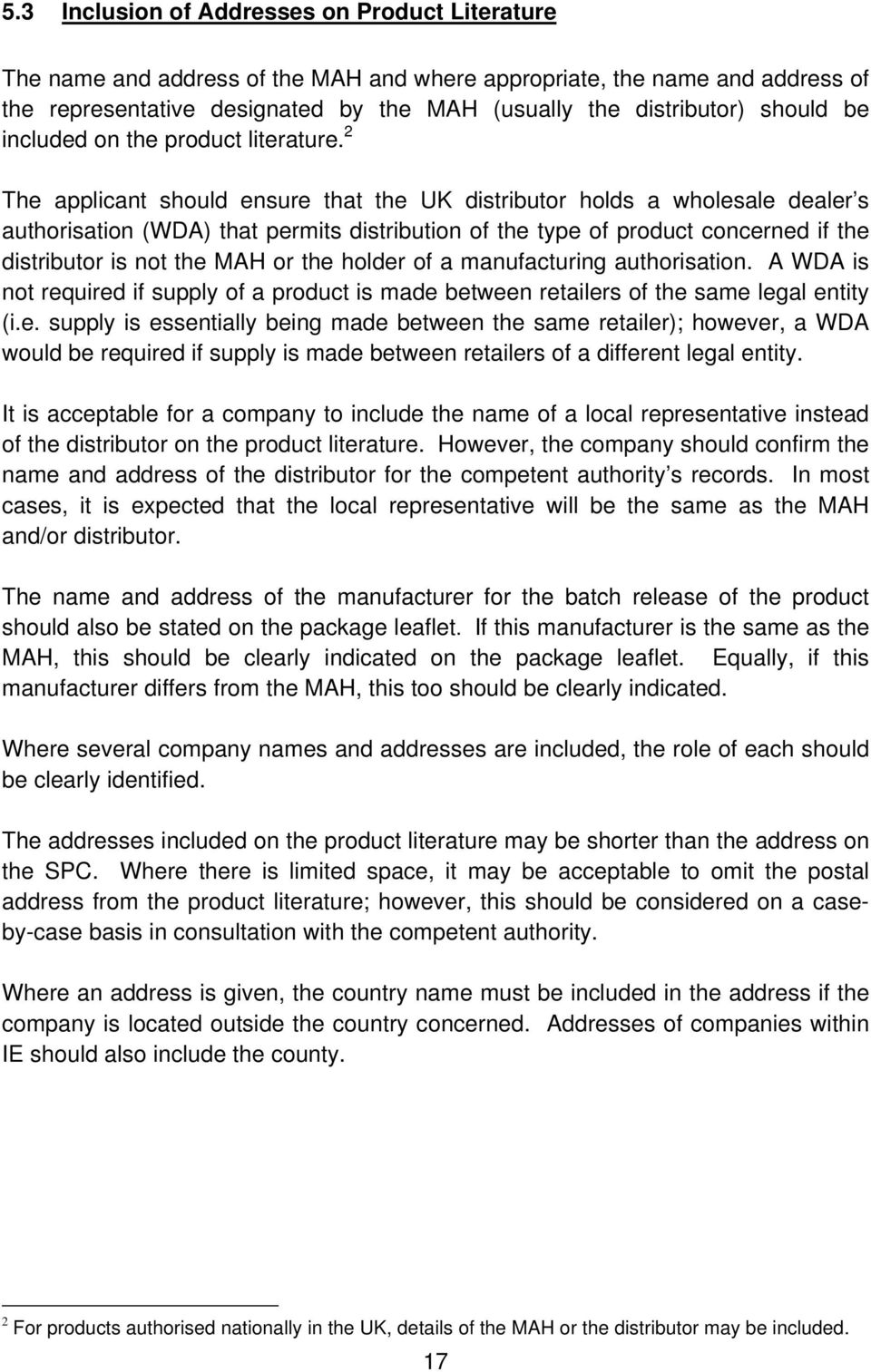 2 The applicant should ensure that the UK distributor holds a wholesale dealer s authorisation (WDA) that permits distribution of the type of product concerned if the distributor is not the MAH or