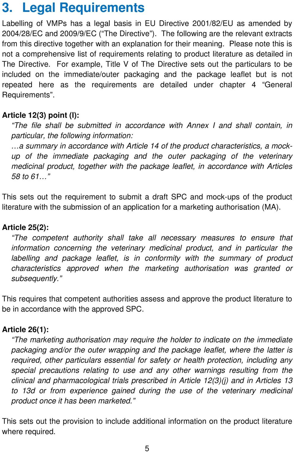 Please note this is not a comprehensive list of requirements relating to product literature as detailed in The Directive.