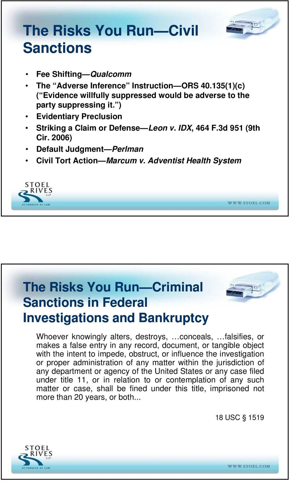 Adventist Health System The Risks You Run Criminal Sanctions in Federal Investigations and Bankruptcy Whoever knowingly alters, destroys, conceals, falsifies, or makes a false entry in any record,