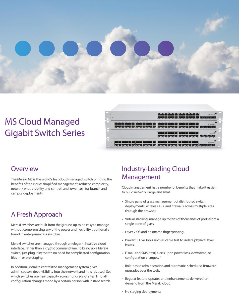 A Fresh Approach Meraki switches are built from the ground up to be easy to manage without compromising any of the power and flexibility traditionally found in enterprise-class switches.