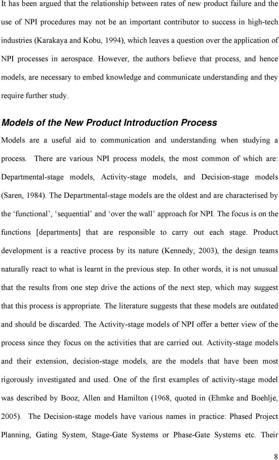 However, the authors believe that process, and hence models, are necessary to embed knowledge and communicate understanding and they require further study.