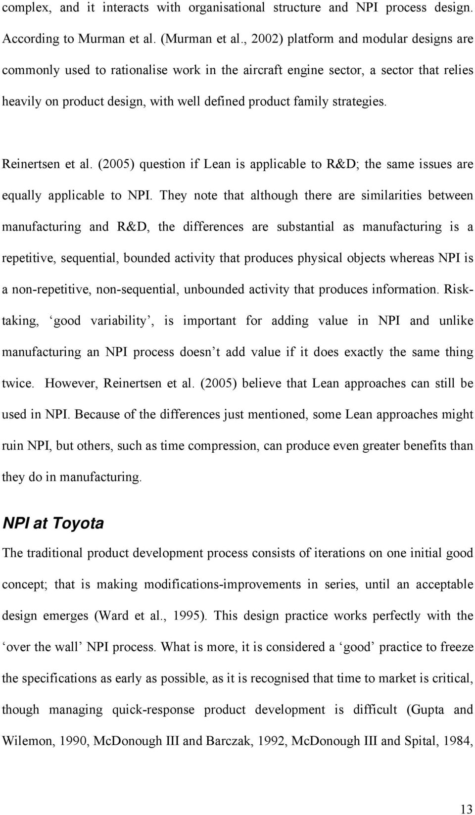 Reinertsen et al. (2005) question if Lean is applicable to R&D; the same issues are equally applicable to NPI.