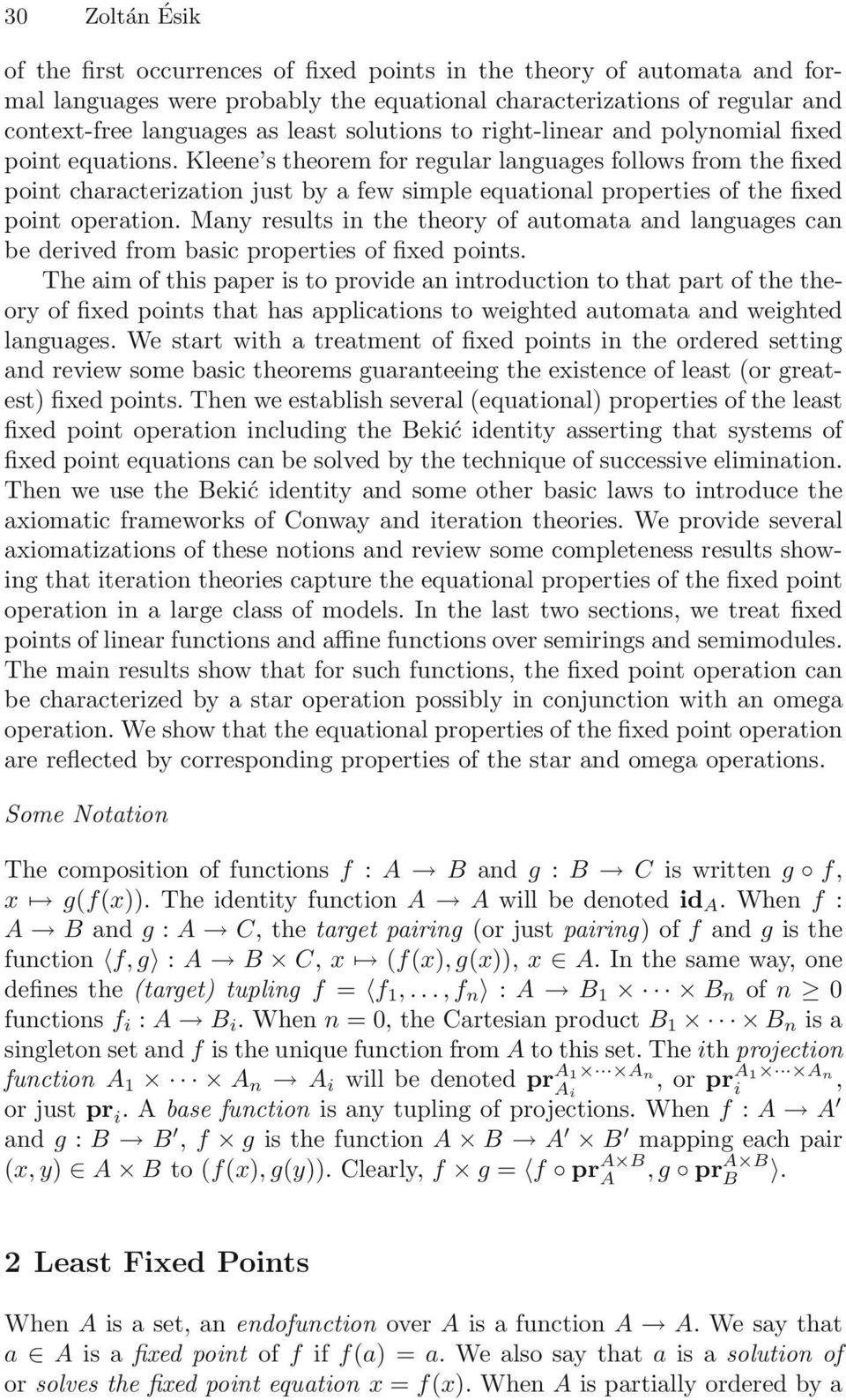 Kleene s theorem for regular languages follows from the fixed point characterization just by a few simple equational properties of the fixed point operation.