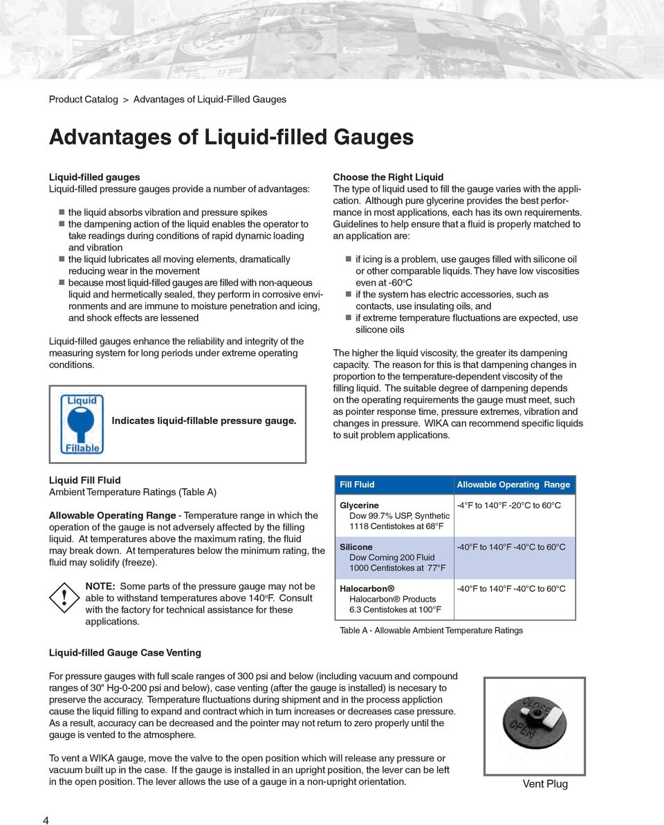 dramatically reducing wear in the movement because most liquid-filled gauges are filled with non-aqueous liquid and hermetically sealed, they perform in corrosive environments and are immune to